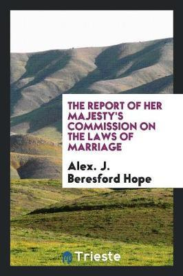 The Report of Her Majesty's Commission on the Laws of Marriage by Alex J Beresford Hope image