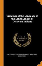 Grammar of the Language of the Lenni Lenape or Delaware Indians by Peter Stephen Du Ponceau
