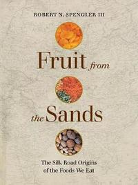 Fruit from the Sands by Robert N. Spengler
