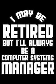 I May Be Retired But I'll Always Be A Computer Systems Manager by Magic Journal Publishing image