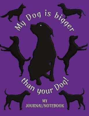 My Dog is bigger than your Dog! - My Journal/Notebook by Metta Art Publications