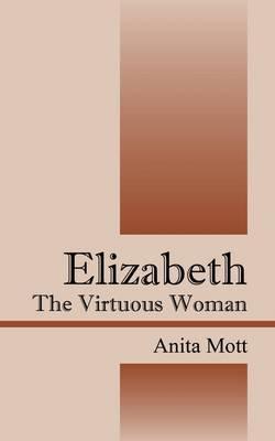 Elizabeth: The Virtuous Woman by Anita Mott image