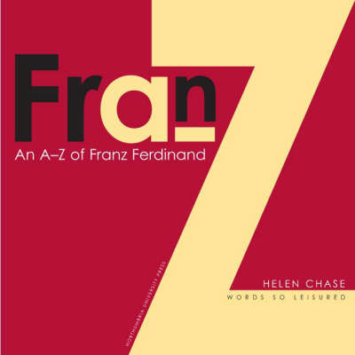 "A-Z of ""Franz Ferdinand"" by Helen Chase"