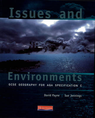 Issues and Environments: GCSE Geography for AQA Specification C by David Payne