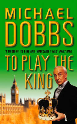 To Play the King by Michael Dobbs