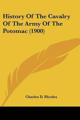 History of the Cavalry of the Army of the Potomac (1900) by Charles D Rhodes