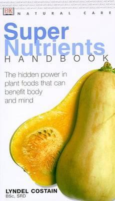 Natural Care Handbook: Super Nutrients: Super Nutrients (Natural Care Handbook) by Lyndel Costain image