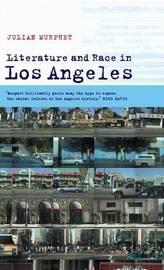 Literature and Race in Los Angeles by Julian Murphet