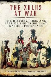 The Zulus at War by Adrian Greaves