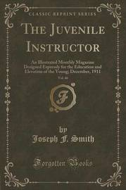 The Juvenile Instructor, Vol. 46 by Joseph F. Smith