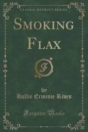Smoking Flax (Classic Reprint) by Hallie Erminie Rives
