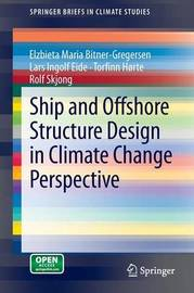Ship and Offshore Structure Design in Climate Change Perspective by Elzbieta Maria Bitner-Gregersen
