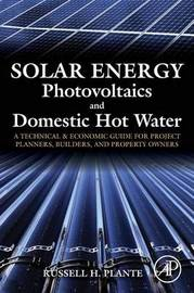 Solar Energy, Photovoltaics, and Domestic Hot Water by Russell H. Plante