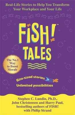 Fish Tales: Real Stories to Help Transform Your Workplace and Your Life by Harry Paul