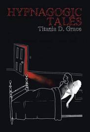 Hypnagogic Tales by Titania D. Grace