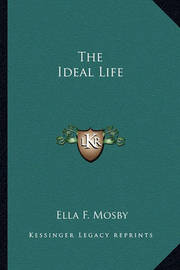 The Ideal Life by Ella F Mosby