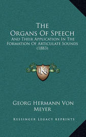 The Organs of Speech: And Their Application in the Formation of Articulate Sounds (1883) by Georg Hermann Von Meyer
