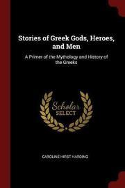 Stories of Greek Gods, Heroes, and Men by Caroline Hirst Harding image