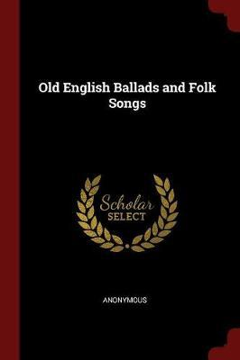 Old English Ballads and Folk Songs by * Anonymous