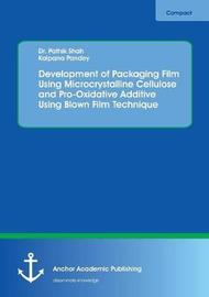 Development of Packaging Film Using Microcrystalline Cellulose and Pro-Oxidative Additive Using Blown Film Technique by Pathik Shah