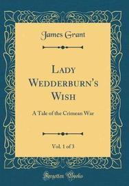 Lady Wedderburn's Wish, Vol. 1 of 3 by James Grant image