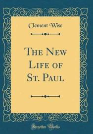 The New Life of St. Paul (Classic Reprint) by Clement Wise image