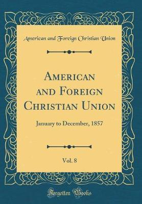 American and Foreign Christian Union, Vol. 8 by American And Foreign Christian Union