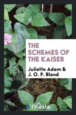 The Schemes of the Kaiser by Juliette Adam image
