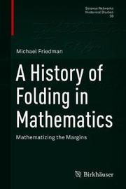 A History of Folding in Mathematics by Michael Friedman