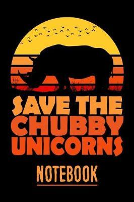Save the Chubby Unicorns Notebook by Amazing Rhinos Journals