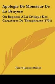 Apologie De Monsieur De La Bruyere: Ou Reponse A La Critique Des Caracteres De Theophraste (1701) by Pierre Jacques Brillon image