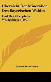 Ubersicht Der Mineralien Des Bayerischen Waldes: Und Des Oberpfalzer Waldgebirges (1907) by Eduard Rosenkranz image