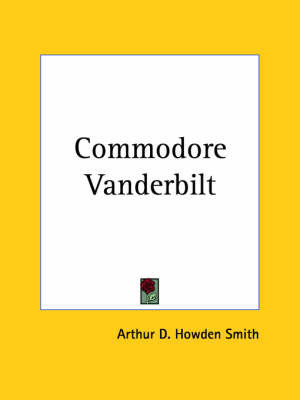 Commodore Vanderbilt (1928) by Arthur D Howden Smith