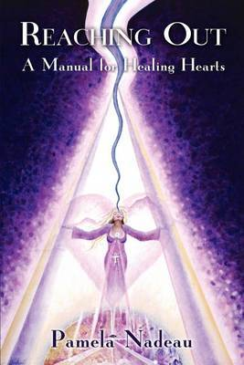 Reaching Out: A Manual for Healing Hearts by Pamela J. Nadeau image
