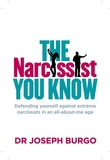 The Narcissist You Know: Defending Yourself Against Extreme Narcissists in an All-About-Me Age by Dr Joseph Burgo