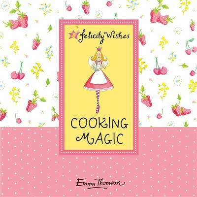 Felicity Wishes: Cooking Magic by Emma Thomson image