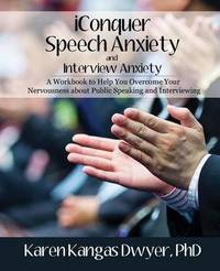 Iconquer Speech Anxiety & Interview Anxiety by Karen Kangas Dwyer Phd