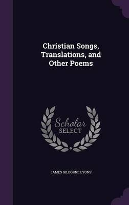 Christian Songs, Translations, and Other Poems by James Gilborne Lyons image
