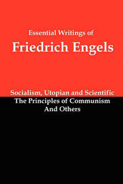 Essential Writings of Friedrich Engels: Socialism, Utopian and Scientific; The Principles of Communism; And Others by Friedrich Engels