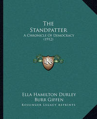 The Standpatter: A Chronicle of Democracy (1912) by Ella Hamilton Durley