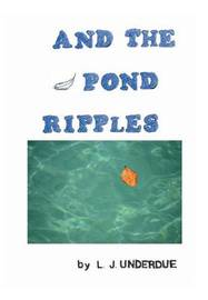 And the Pond Ripples by L J Underdue
