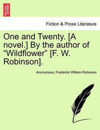 """One and Twenty. [A Novel.] by the Author of """"Wildflower"""" [F. W. Robinson]. by * Anonymous"""
