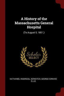 A History of the Massachusetts General Hospital by Nathaniel Ingersoll Bowditch