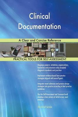 Clinical Documentation a Clear and Concise Reference by Gerardus Blokdyk