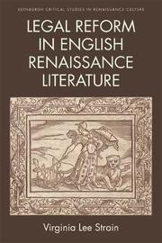 Legal Reform in English Renaissance Literature by Virginia Lee Strain