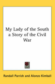 My Lady of the South a Story of the Civil War by Randall Parrish image