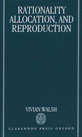 Rationality, Allocation, and Reproduction by Vivian Walsh