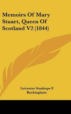 Memoirs Of Mary Stuart, Queen Of Scotland V2 (1844) by Leicester Stanhope F Buckingham image