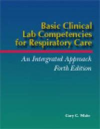 Basic Clinical Lab Competencies for Respiratory Care by Gary C. White image