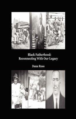 Black Fatherhood by Dana, E Ross